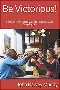 Be Victorious!: Lessons from World War I for Business and Everyday Life.
