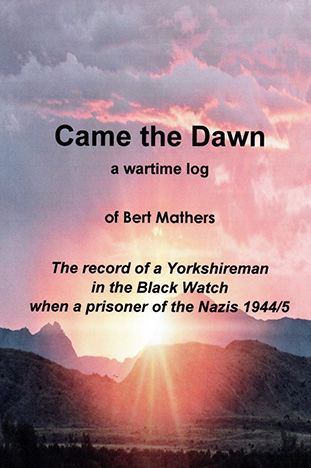 Came the Dawn: The Diary of a Yorkshireman in the Black Watch when a Prisoner of War of the Nazis 1944/5